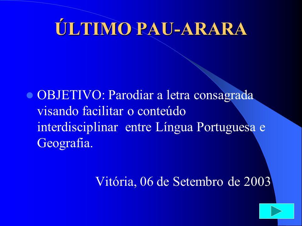 ÚLTIMO PAU-ARARA OBJETIVO: Parodiar a letra consagrada visando facilitar o conteúdo interdisciplinar entre Língua Portuguesa e Geografia.