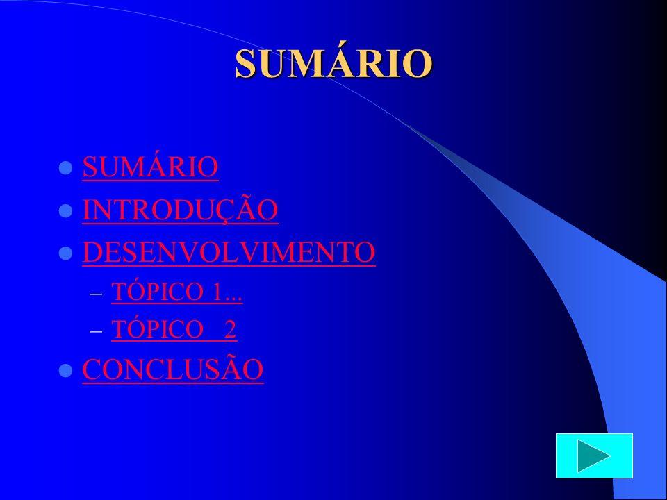 SUMÁRIO SUMÁRIO INTRODUÇÃO DESENVOLVIMENTO CONCLUSÃO TÓPICO 1...