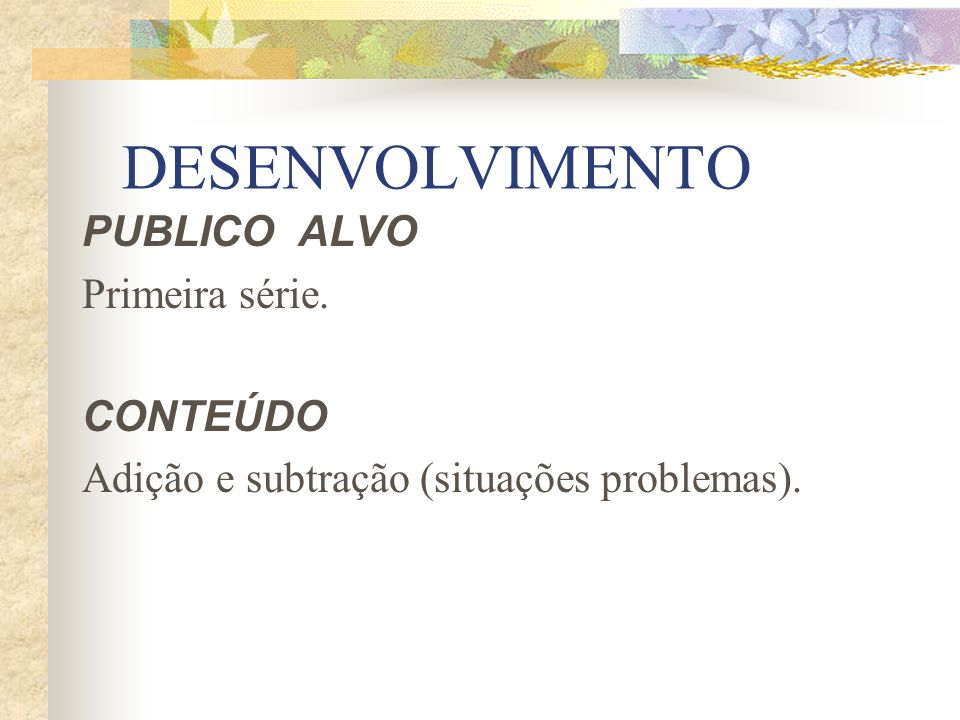 DESENVOLVIMENTO PUBLICO ALVO Primeira série. CONTEÚDO