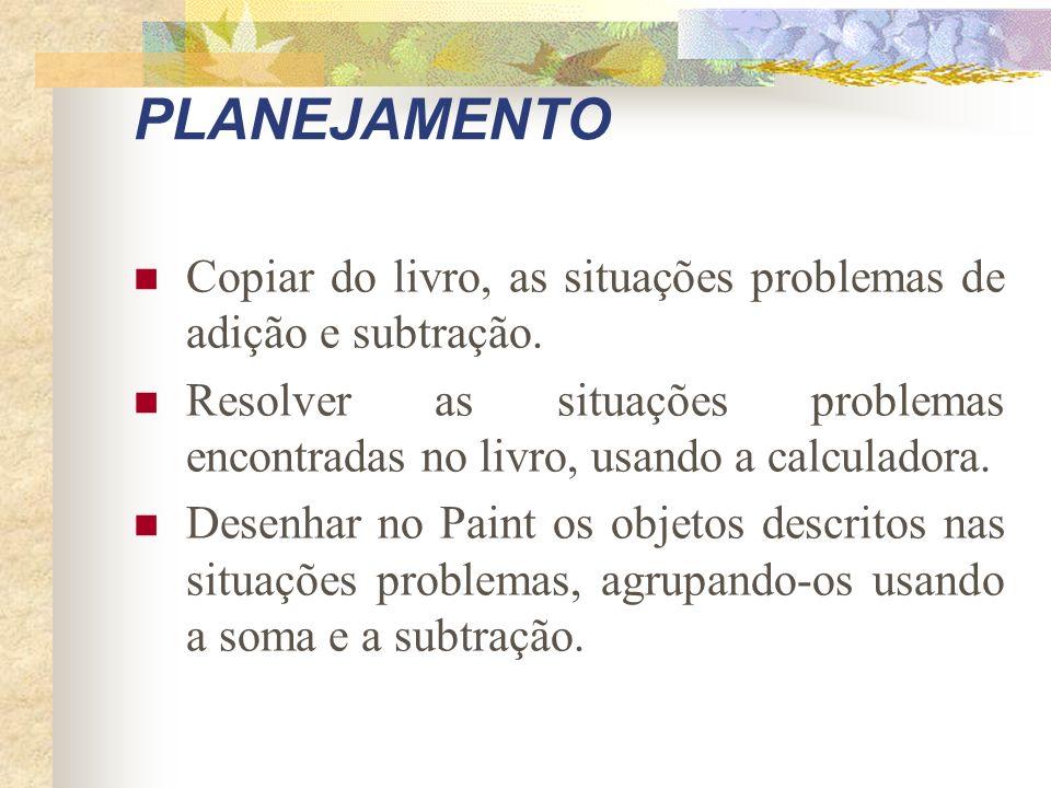 PLANEJAMENTO Copiar do livro, as situações problemas de adição e subtração.