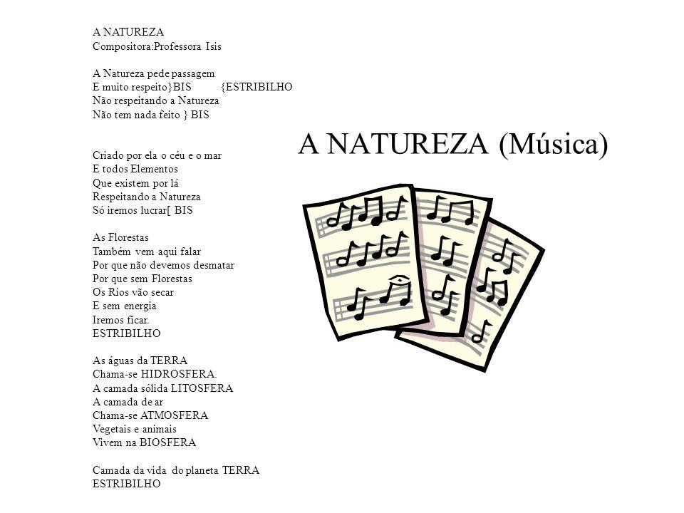 A NATUREZA (Música) A NATUREZA Compositora:Professora Isis
