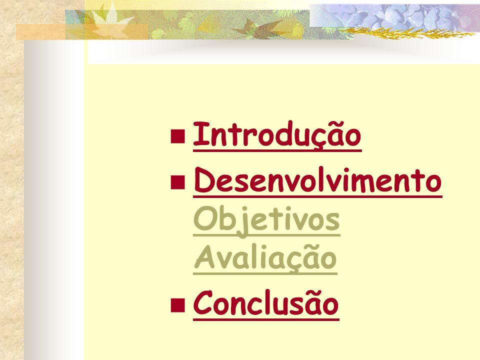 Introdução Desenvolvimento Objetivos Avaliação Conclusão