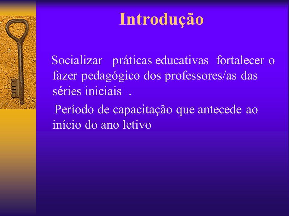 Introdução Socializar práticas educativas fortalecer o fazer pedagógico dos professores/as das séries iniciais .