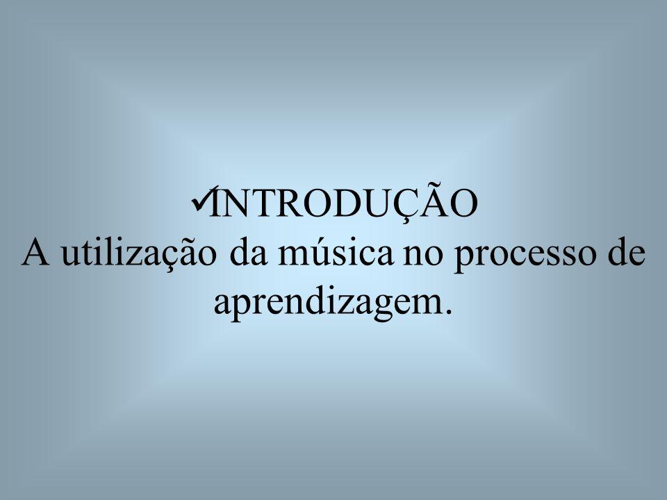 INTRODUÇÃO A utilização da música no processo de aprendizagem.