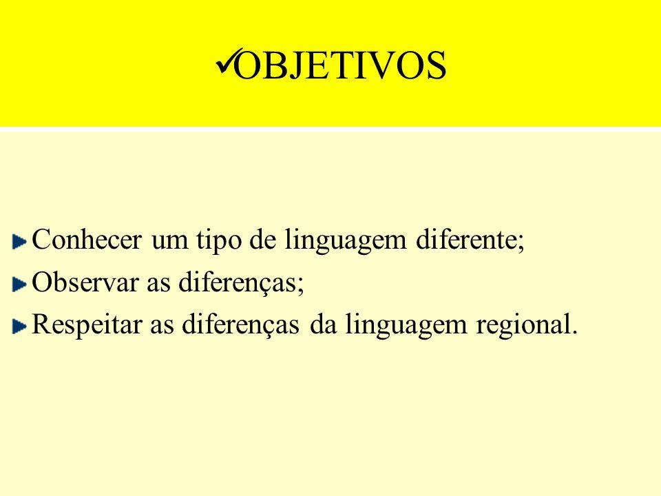 OBJETIVOS Conhecer um tipo de linguagem diferente;