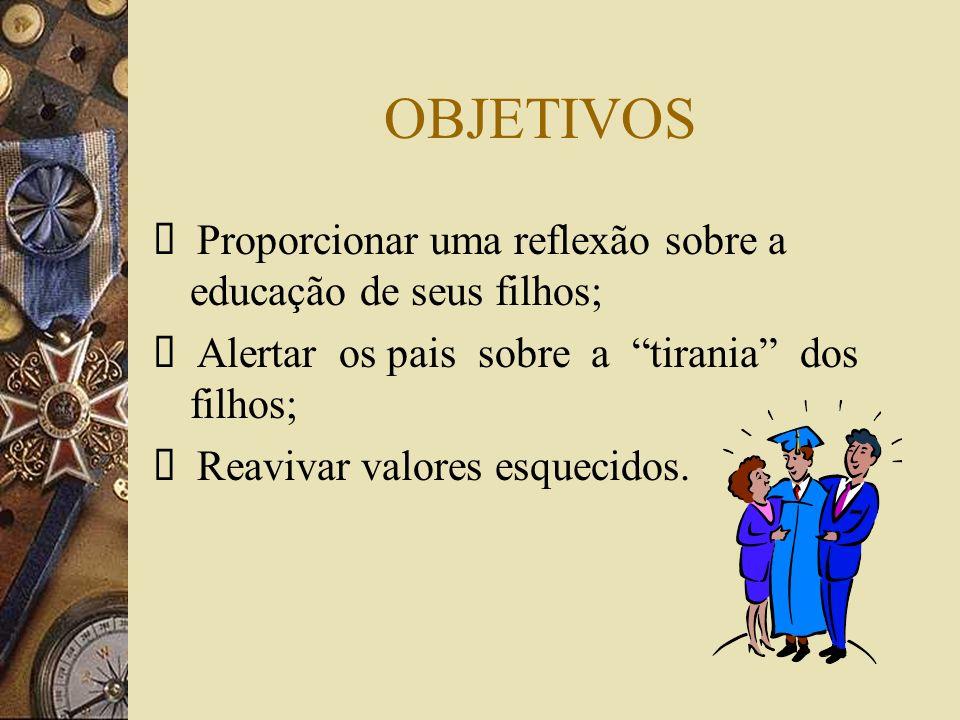OBJETIVOS Ø Proporcionar uma reflexão sobre a educação de seus filhos;