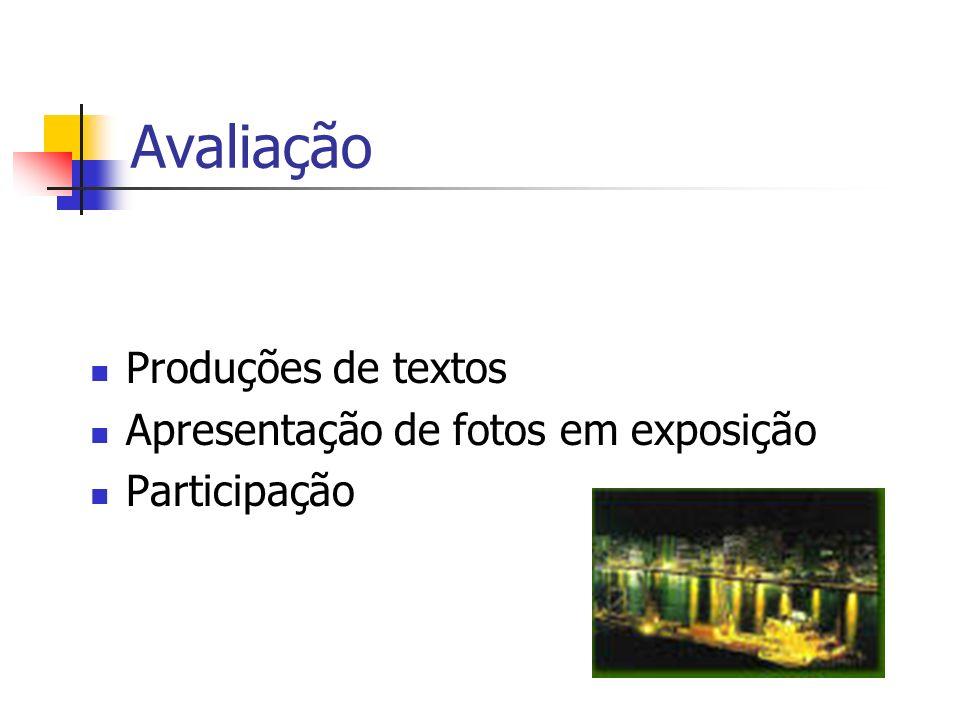 Avaliação Produções de textos Apresentação de fotos em exposição