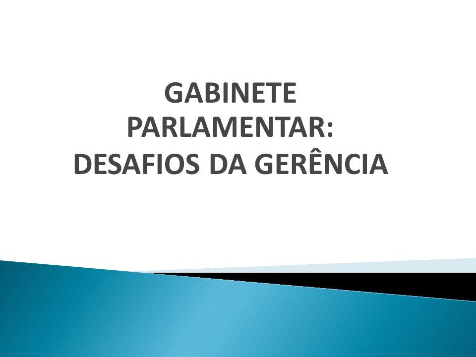 GABINETE PARLAMENTAR: DESAFIOS DA GERÊNCIA