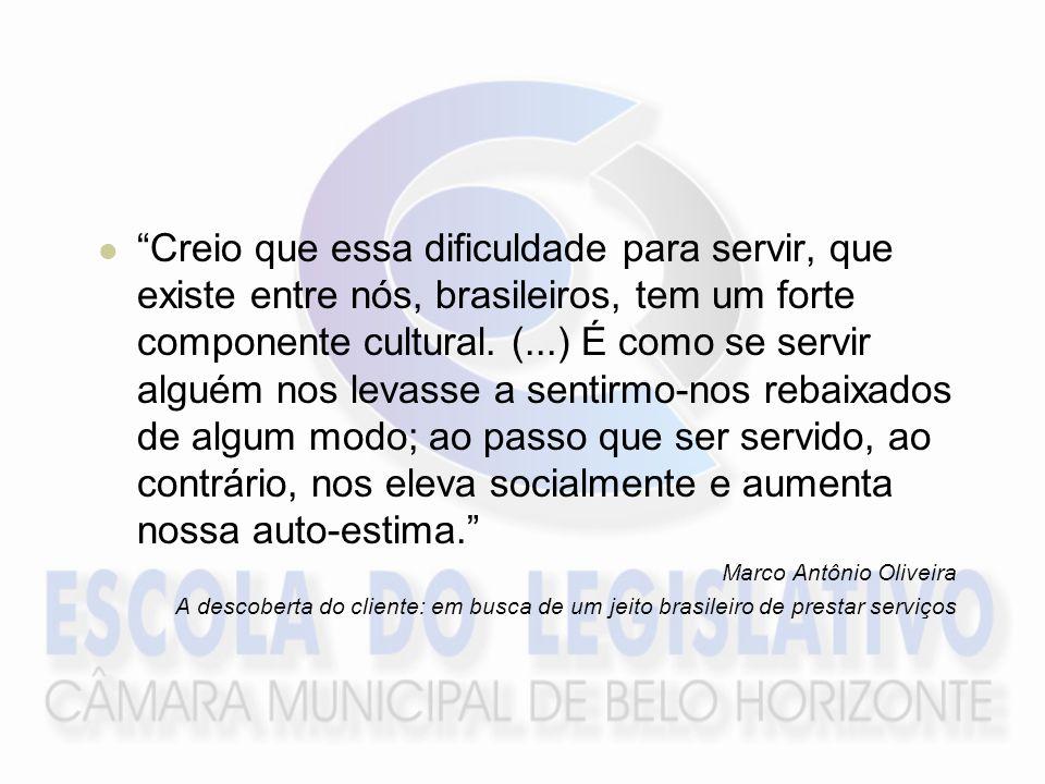 Creio que essa dificuldade para servir, que existe entre nós, brasileiros, tem um forte componente cultural. (...) É como se servir alguém nos levasse a sentirmo-nos rebaixados de algum modo; ao passo que ser servido, ao contrário, nos eleva socialmente e aumenta nossa auto-estima.