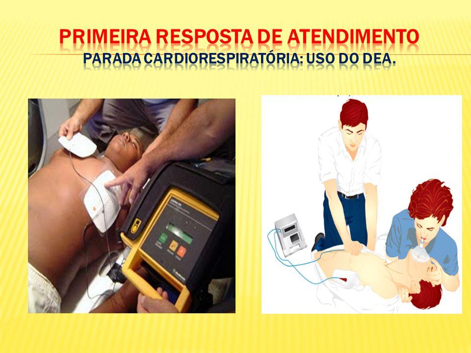 PRIMEIRA RESPOSTA DE ATENDIMENTO PARADA CARDIORESPIRATÓRIA: USO DO DEA.