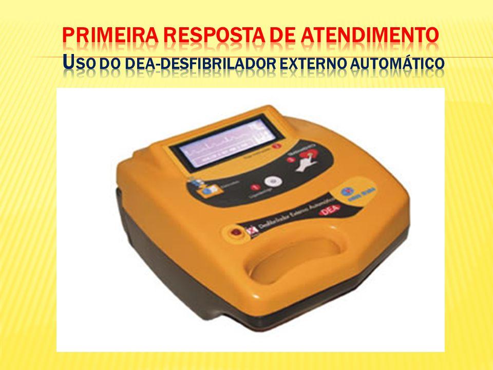 PRIMEIRA RESPOSTA DE ATENDIMENTO USO DO DEA-Desfibrilador Externo AUTOMÁTICO