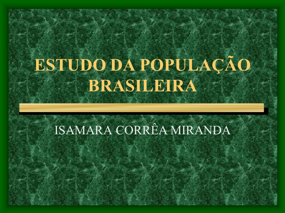 ESTUDO DA POPULAÇÃO BRASILEIRA