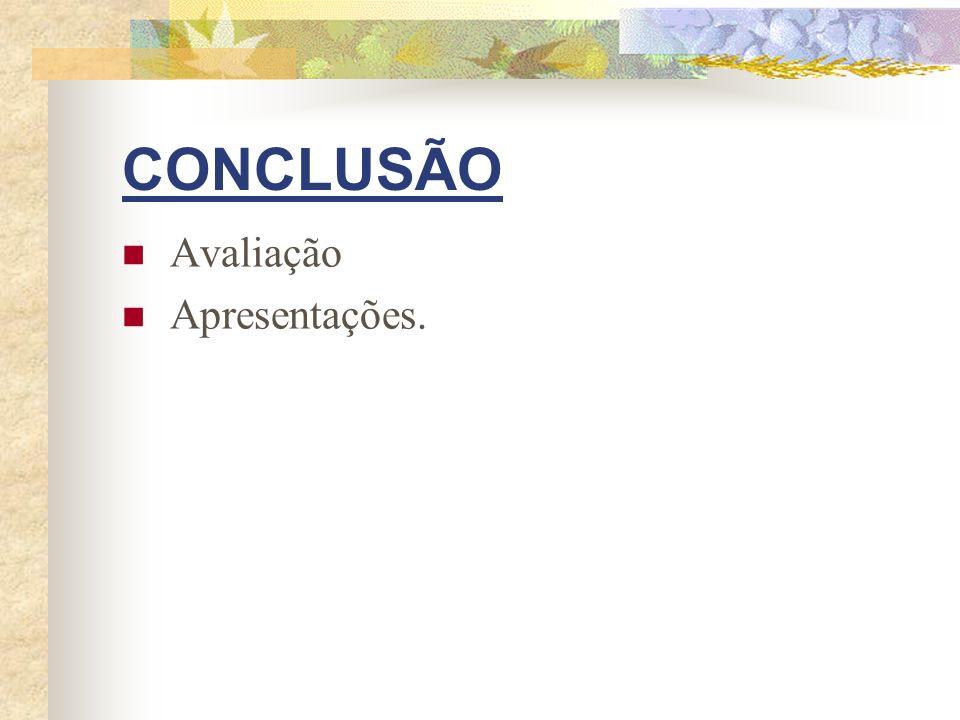 CONCLUSÃO Avaliação Apresentações.