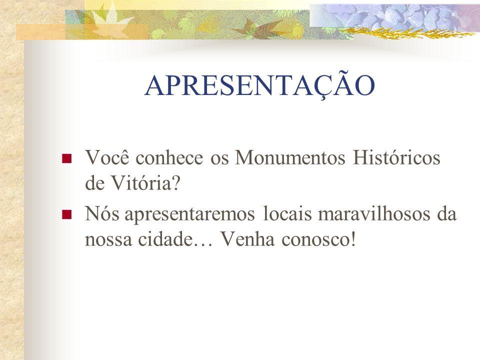 APRESENTAÇÃO Você conhece os Monumentos Históricos de Vitória