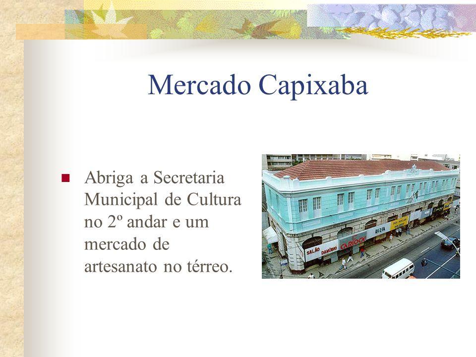 Mercado Capixaba Abriga a Secretaria Municipal de Cultura no 2º andar e um mercado de artesanato no térreo.