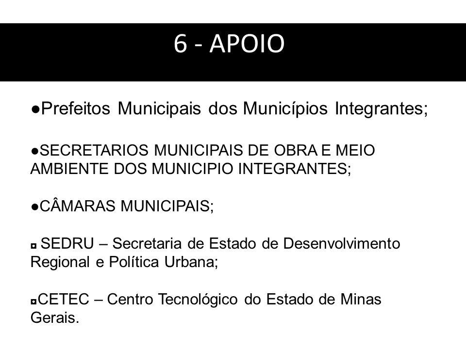 6 - APOIO: ●Prefeitos Municipais dos Municípios Integrantes;