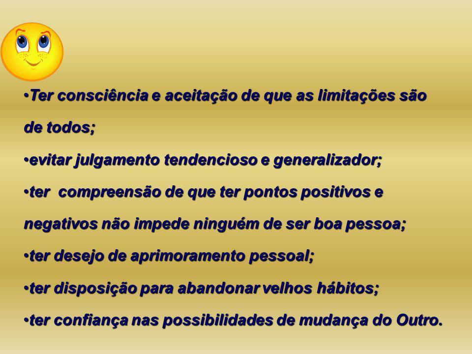 Ter consciência e aceitação de que as limitações são de todos;