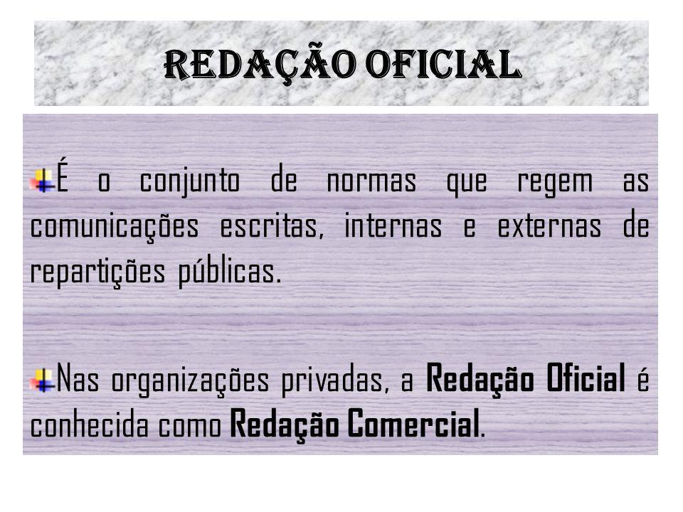 Redação Oficial É o conjunto de normas que regem as comunicações escritas, internas e externas de repartições públicas.