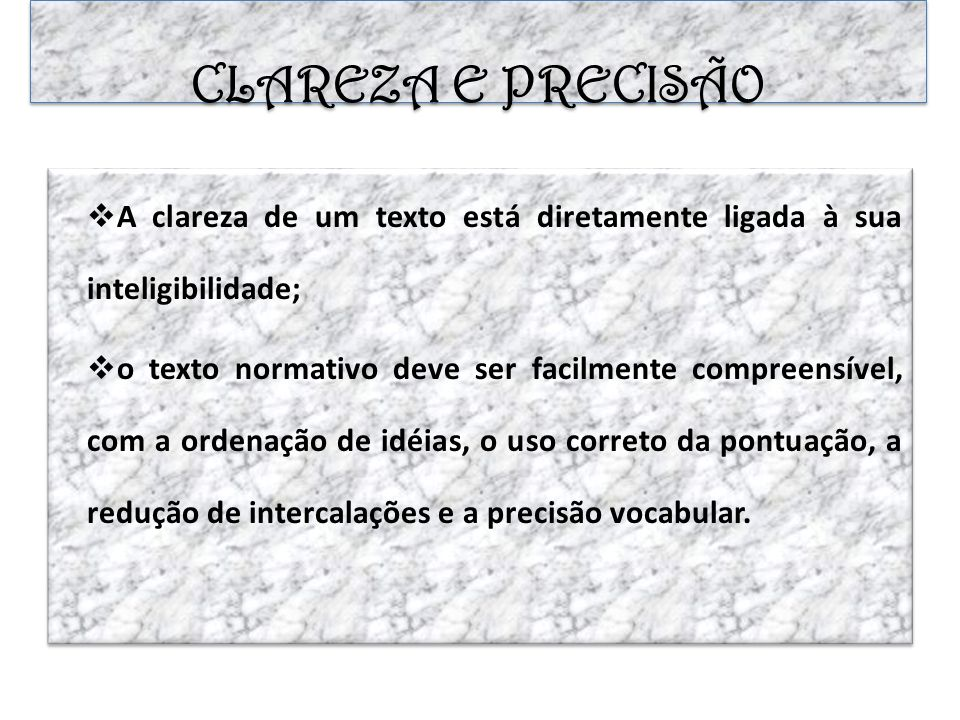 CLAREZA E PRECISÃO A clareza de um texto está diretamente ligada à sua inteligibilidade;