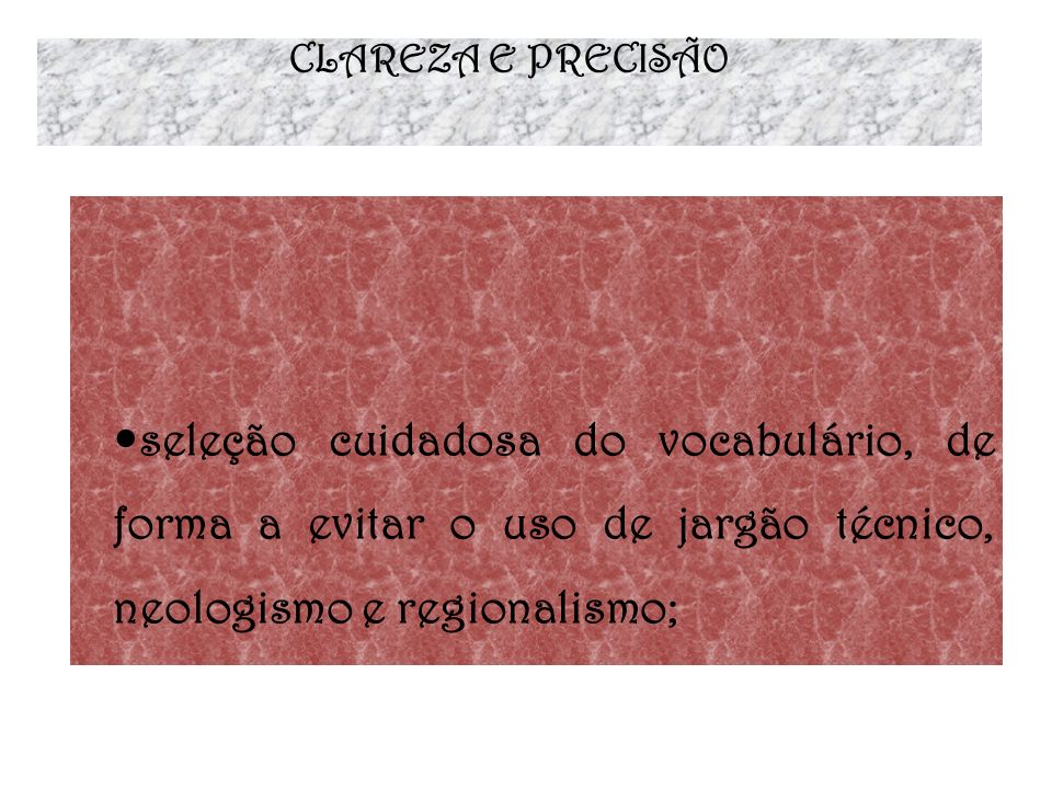 CLAREZA E PRECISÃOseleção cuidadosa do vocabulário, de forma a evitar o uso de jargão técnico, neologismo e regionalismo;