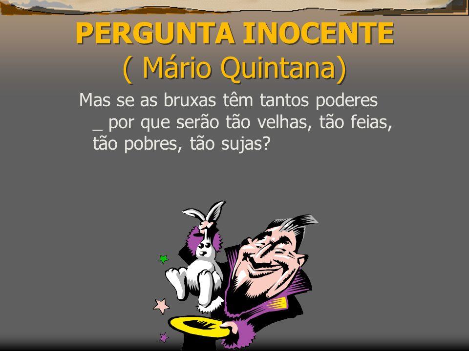 PERGUNTA INOCENTE ( Mário Quintana)