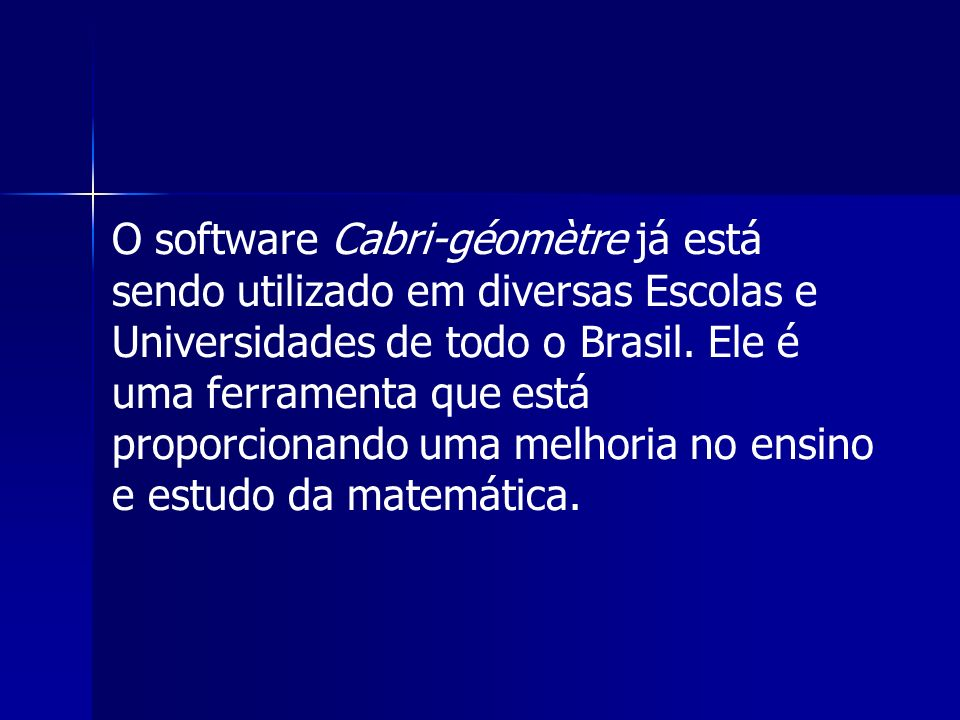 O software Cabri-géomètre já está sendo utilizado em diversas Escolas e Universidades de todo o Brasil.