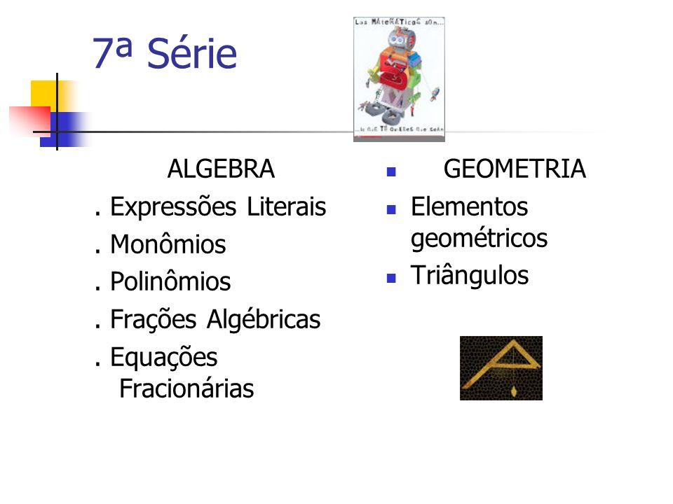 7ª Série ALGEBRA . Expressões Literais . Monômios . Polinômios