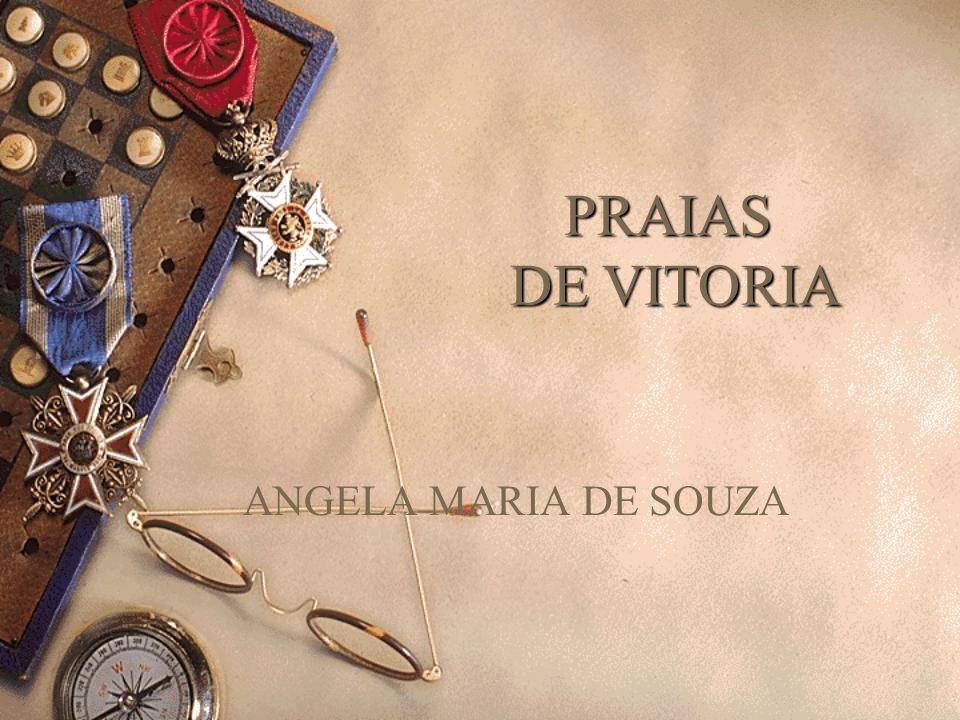 PRAIAS DE VITORIA ANGELA MARIA DE SOUZA