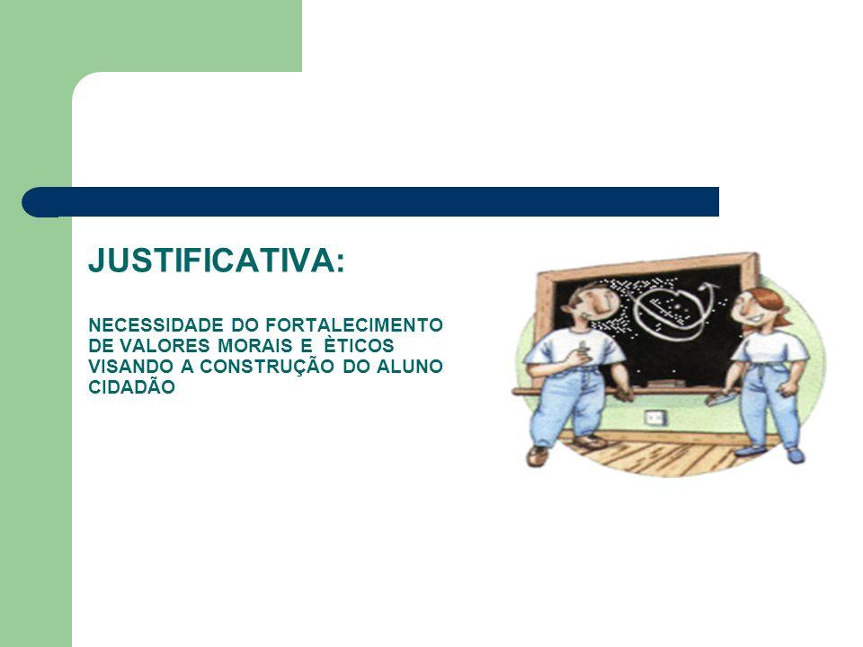 JUSTIFICATIVA: NECESSIDADE DO FORTALECIMENTO DE VALORES MORAIS E ÈTICOS VISANDO A CONSTRUÇÃO DO ALUNO CIDADÃO