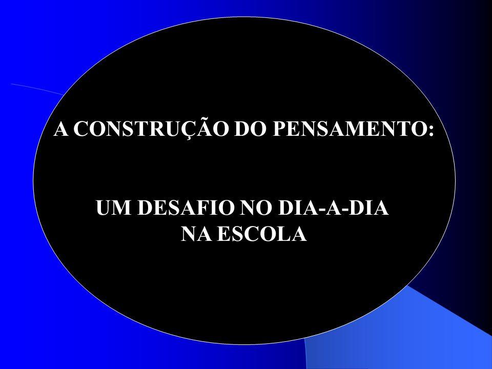 A CONSTRUÇÃO DO PENSAMENTO: UM DESAFIO NO DIA-A-DIA