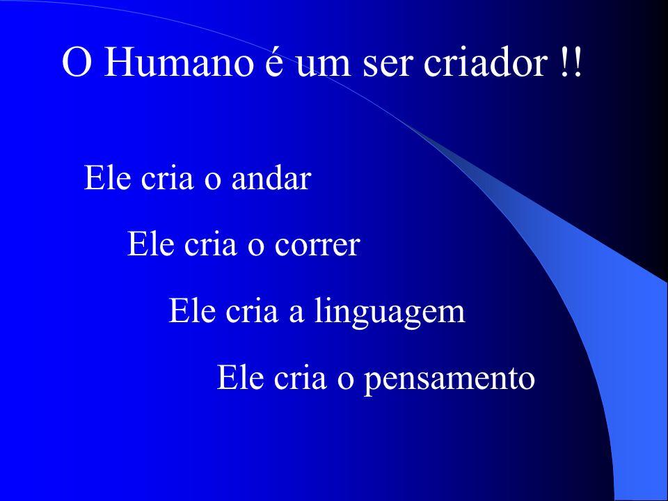 O Humano é um ser criador !!