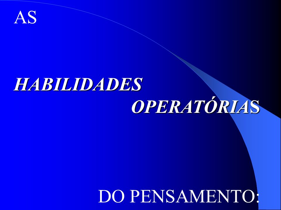 AS HABILIDADES OPERATÓRIAS DO PENSAMENTO: