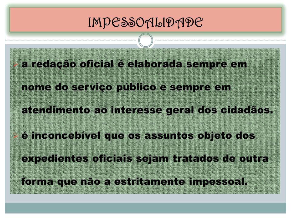 IMPESSOALIDADE a redação oficial é elaborada sempre em nome do serviço público e sempre em atendimento ao interesse geral dos cidadãos.