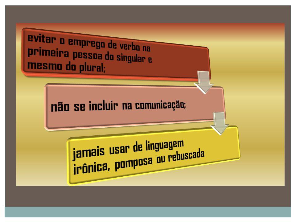 evitar o emprego de verbo na primeira pessoa do singular e mesmo do plural;