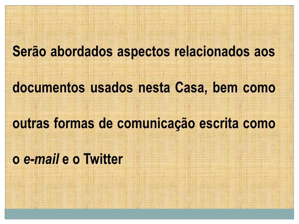 Serão abordados aspectos relacionados aos documentos usados nesta Casa, bem como outras formas de comunicação escrita como o e-mail e o Twitter