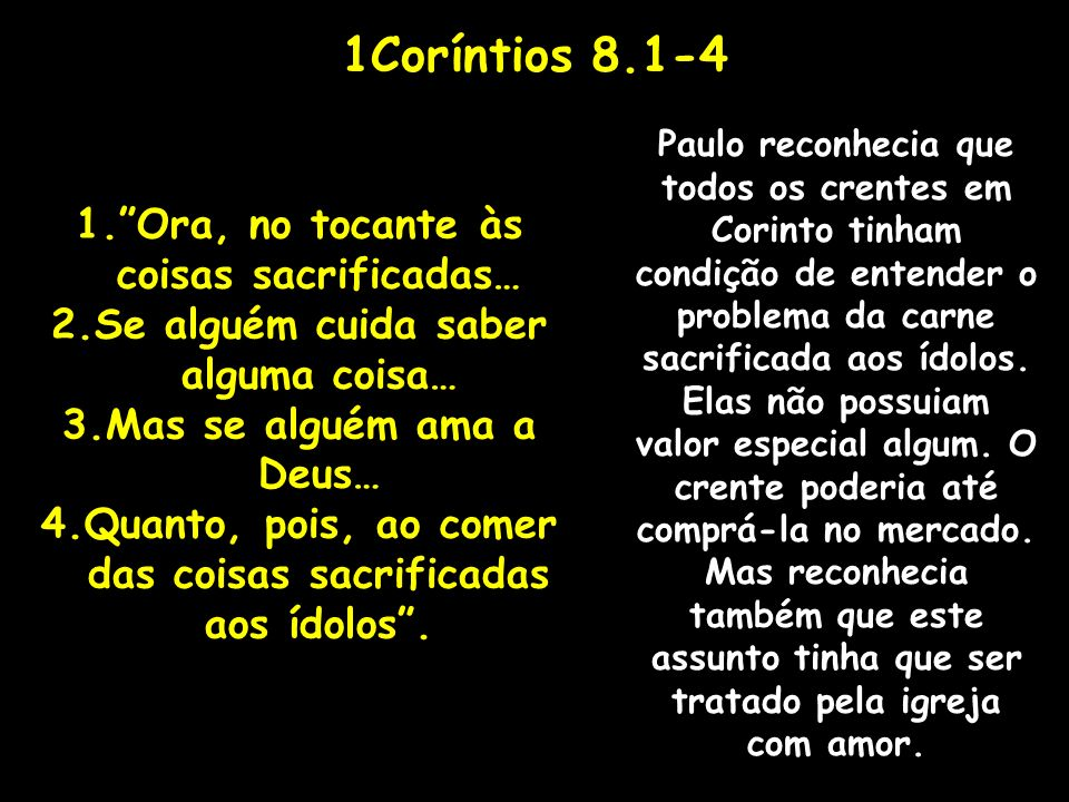 1Coríntios 8.1-4 seja, ele parece reconhecer que todos sabiam que aquela carne ou coisa nada tinham de especial.