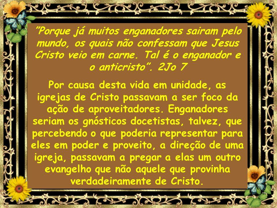 Porque já muitos enganadores sairam pelo mundo, os quais não confessam que Jesus Cristo veio em carne. Tal é o enganador e o anticristo . 2Jo 7