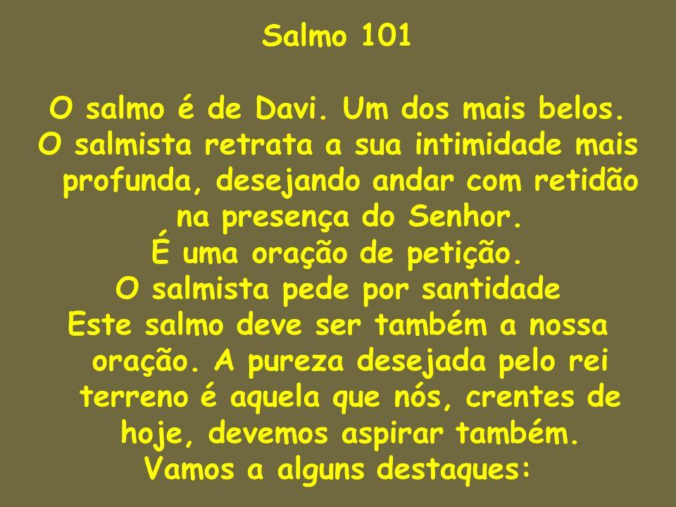 O salmo é de Davi. Um dos mais belos.