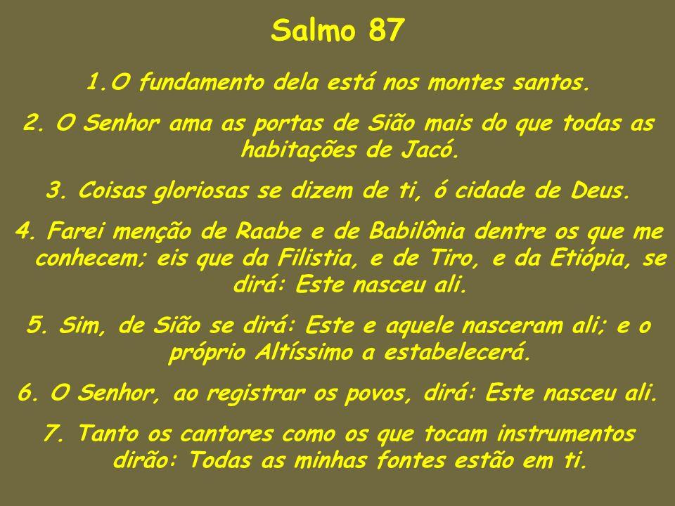 Salmo 87 O fundamento dela está nos montes santos.