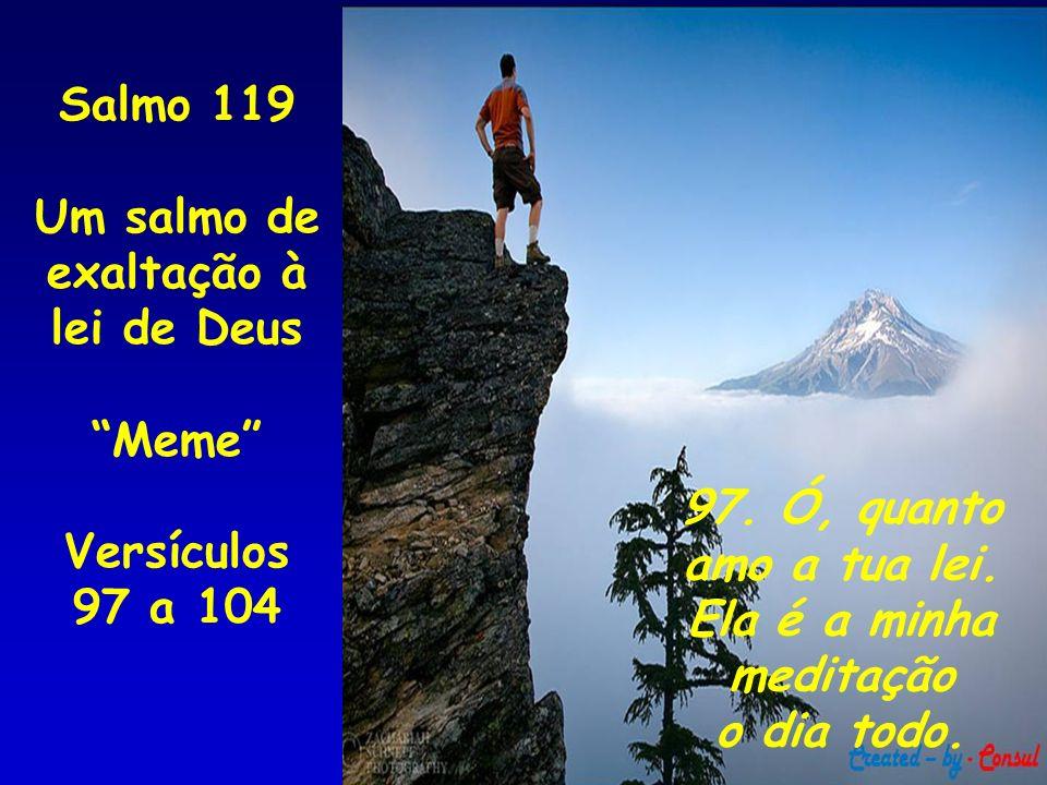 Salmo 119 Um salmo de. exaltação à lei de Deus. Meme Versículos 97 a 104. 97. Ó, quanto. amo a tua lei.