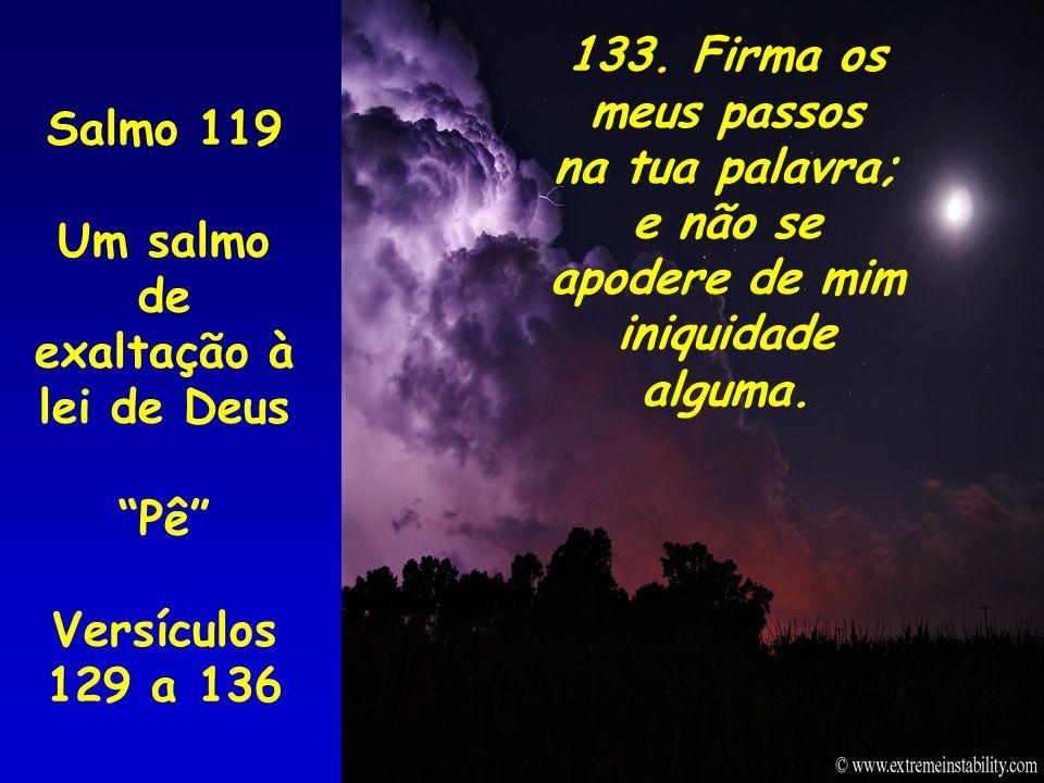 133. Firma os meus passos na tua palavra; e não se. apodere de mim. iniquidade alguma. Salmo 119.