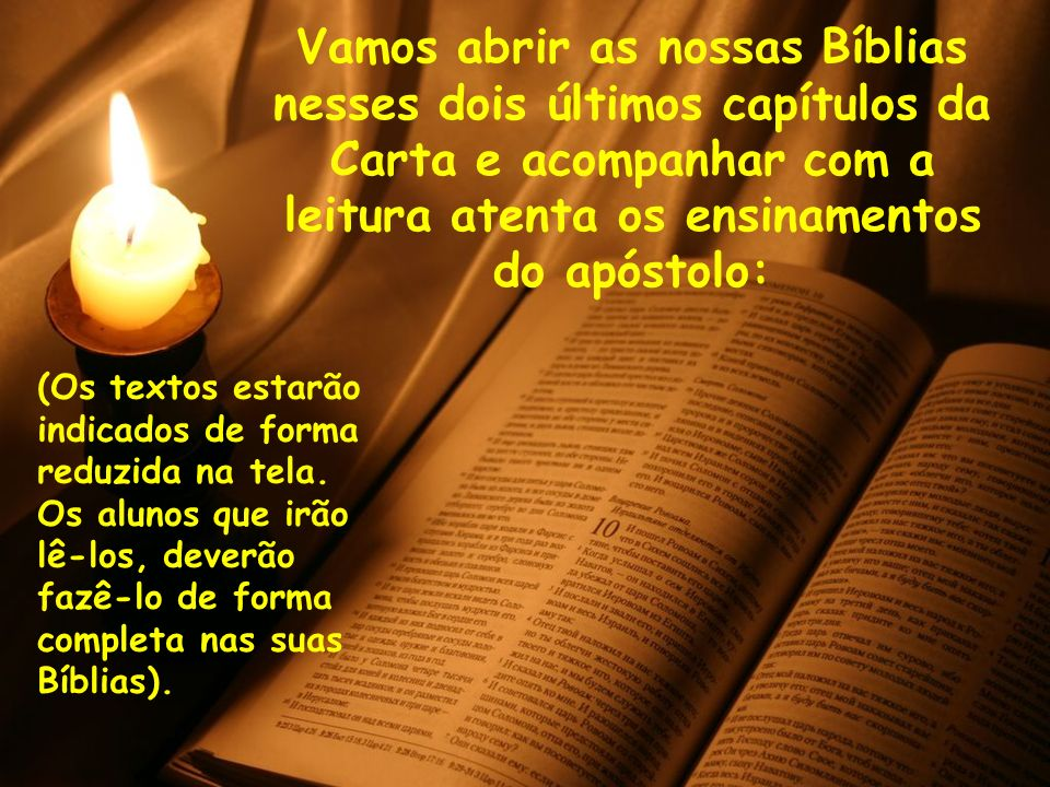 Vamos abrir as nossas Bíblias nesses dois últimos capítulos da Carta e acompanhar com a leitura atenta os ensinamentos do apóstolo: