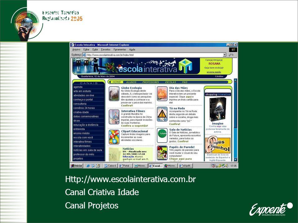 Portais Http://www.escolainterativa.com.br Canal Criativa Idade