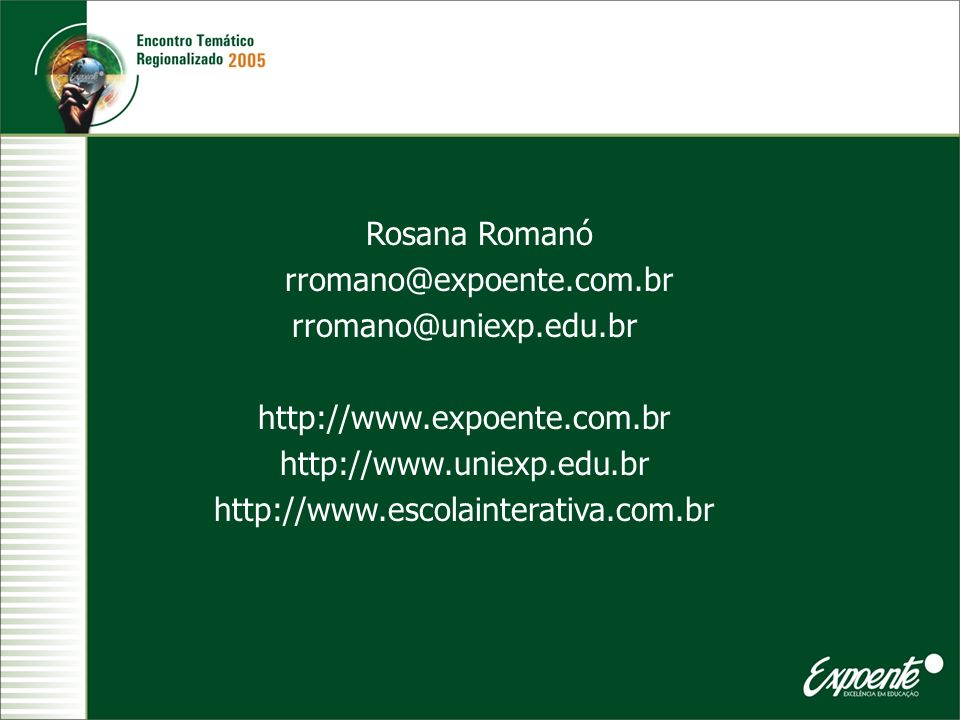 Rosana Romanó rromano@expoente.com.br. rromano@uniexp.edu.br. http://www.expoente.com.br. http://www.uniexp.edu.br.