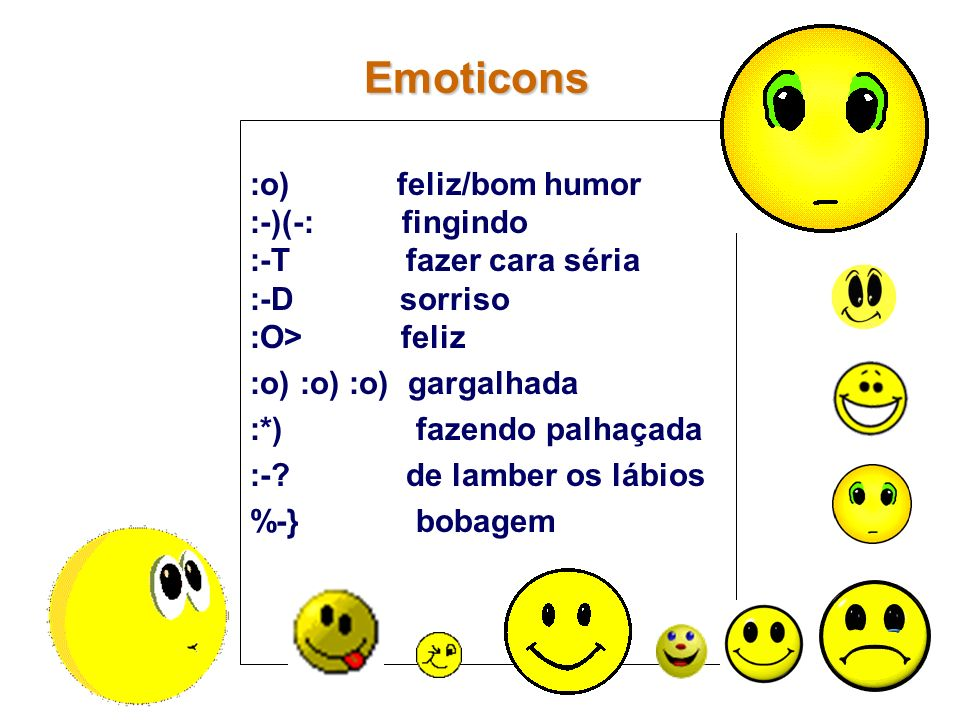 Emoticons :o) feliz/bom humor :-)(-: fingindo :-T fazer cara séria
