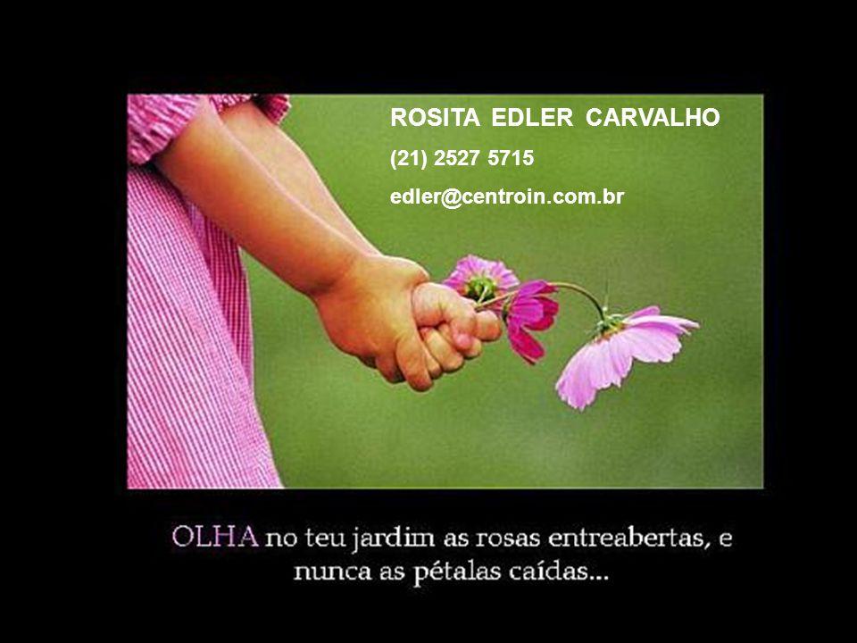 ROSITA EDLER CARVALHO (21) 2527 5715 edler@centroin.com.br