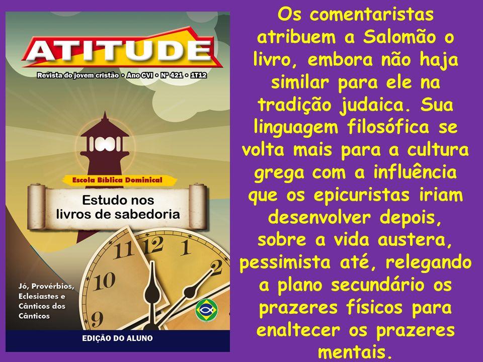 Os comentaristas atribuem a Salomão o livro, embora não haja similar para ele na tradição judaica.