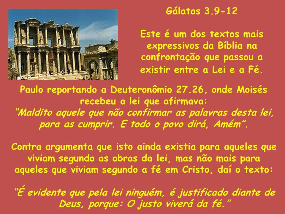 Gálatas 3.9-12Este é um dos textos mais expressivos da Bíblia na confrontação que passou a existir entre a Lei e a Fé.