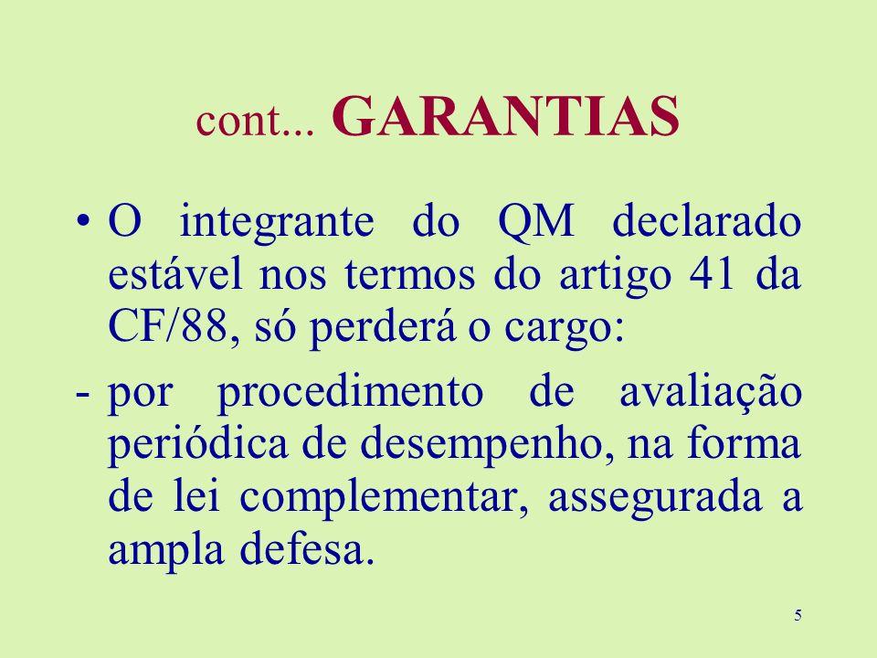 cont... GARANTIAS O integrante do QM declarado estável nos termos do artigo 41 da CF/88, só perderá o cargo: