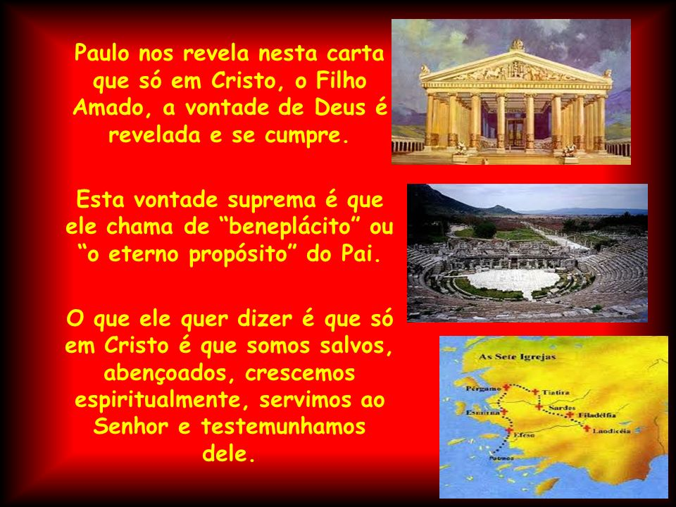 Paulo nos revela nesta carta que só em Cristo, o Filho Amado, a vontade de Deus é revelada e se cumpre.